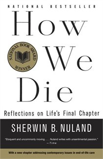 How We Die: Reflections on Life's Final Chapter – Dr. Sherwin B Nuland